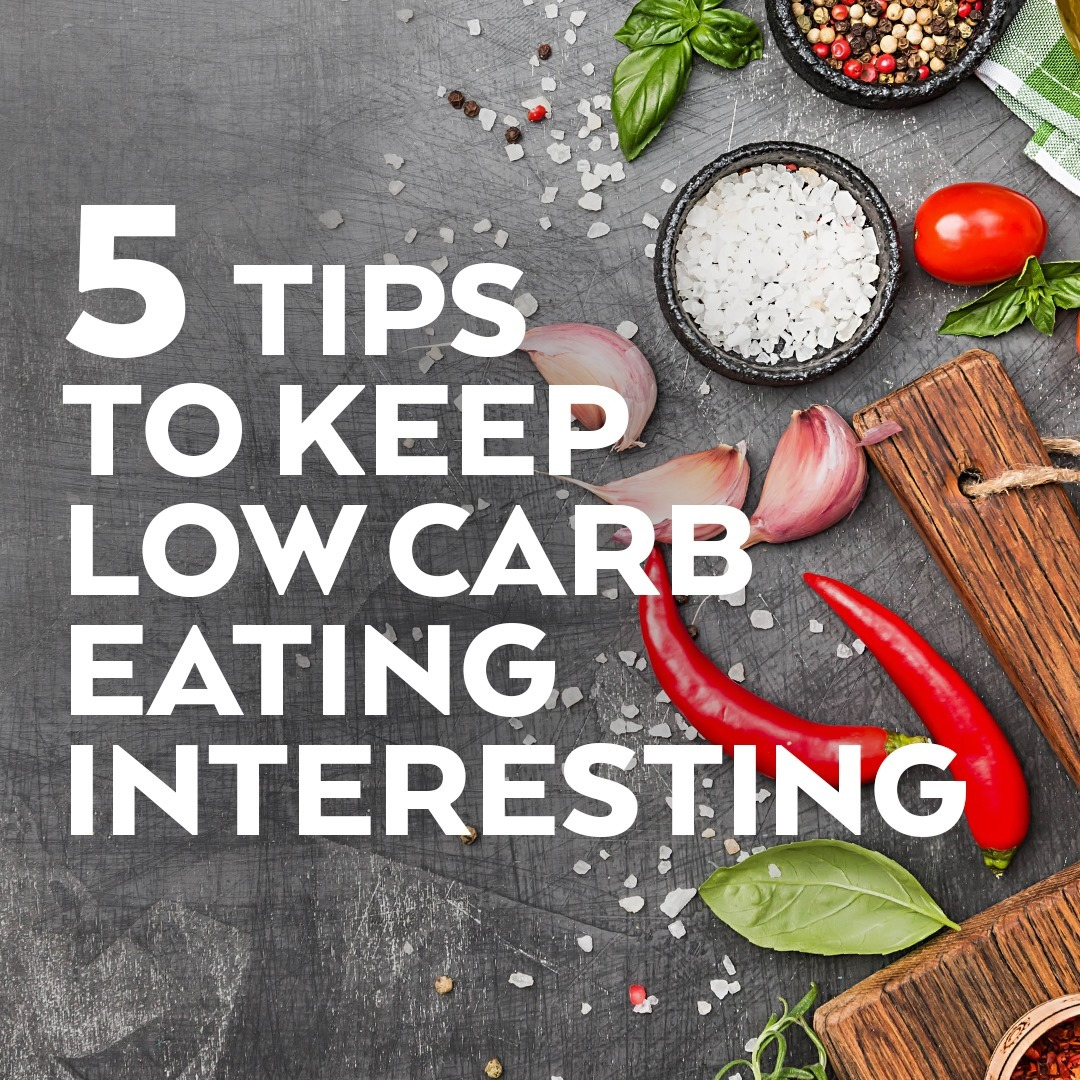 5 tips to keep low carb eating interesting